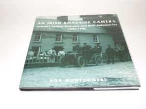 An Irish Roadside Camera 1896-1906 : Ireland's Earliest Motorists and their Automobiles (Montgomery)